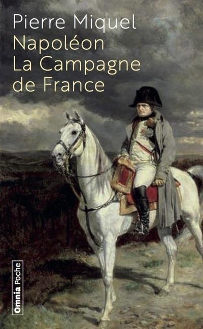 NAPOLEON  -  LA CAMPAGNE DE FRANCE MIQUEL, PIERRE BARTILLAT