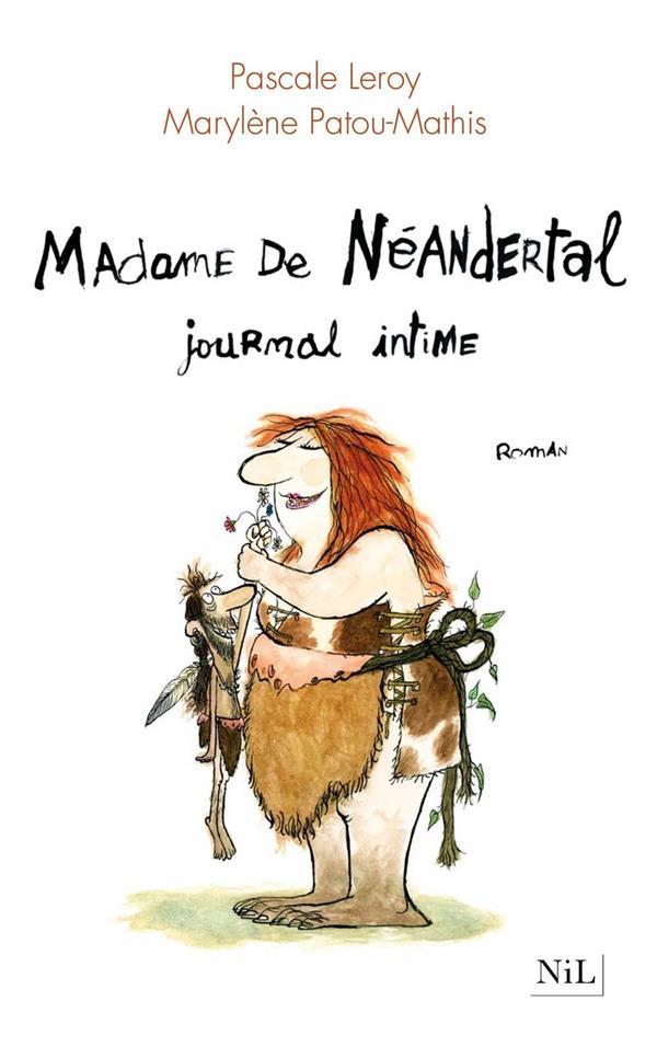 MADAME DE NEANDERTAL  -  JOURNAL INTIME LEROY/PATOU-MATHIS NIL