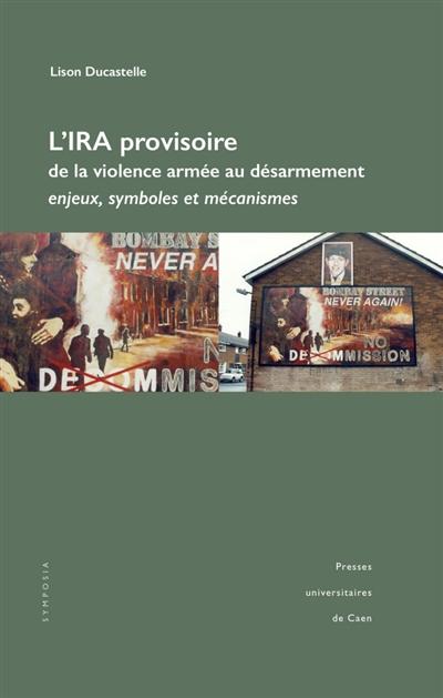 L'IRA PROVISOIRE,. DE LA VIOLENCE ARMEE AU DESARMEMENT