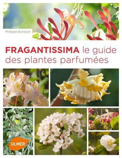 FRAGRANTISSIMA. LE GUIDE DES PLANTES PARFUMEES BONDUEL PHILIPPE ULMER