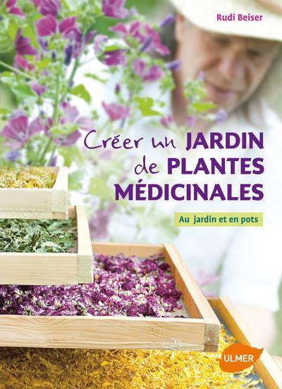 CREER UN JARDIN DE PLANTES MEDICINALES BEISER RUDI Ulmer