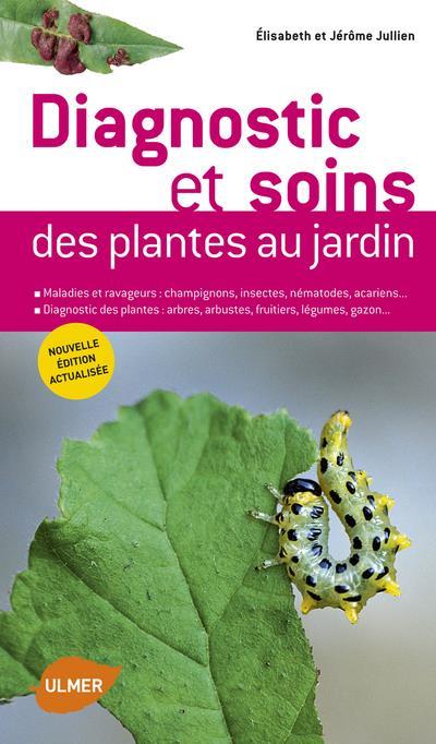 DIAGNOSTIC ET SOINS DES PLANTES DE JARDIN, EDITION ACTUALISEE