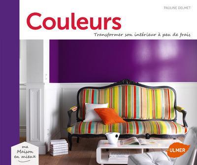 COULEURS. TRANSFORMER SON INTERIEUR A PEU DE FRAIS DELMET PAULINE Ulmer