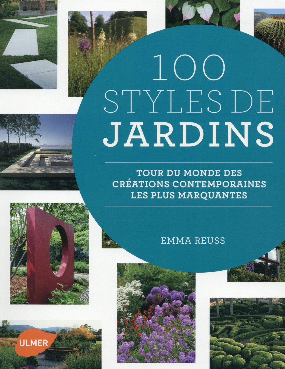 100 STYLES DE JARDINS - TOUR DU MONDE DES CREATIONS CONTEMPORAINES LES PLUS MARQUANTES REUSS EMMA Ulmer