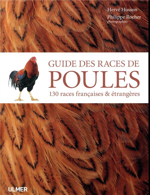 GUIDE DES RACES DE POULES - 130 RACES FRANCAISES & ETRANGERES HUSSON/ROCHER ULMER