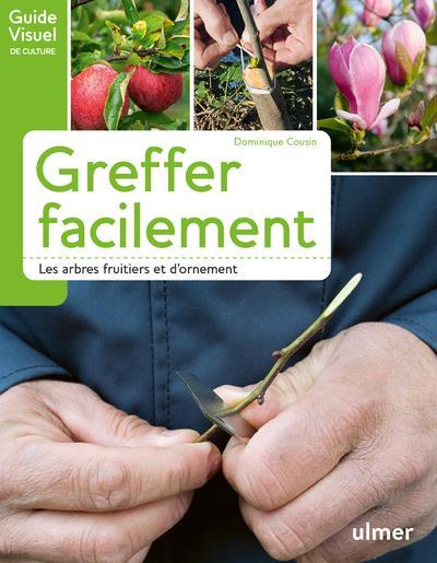 GREFFER FACILEMENT - LES ARBRES FRUITIERS ET D'ORNEMENT
