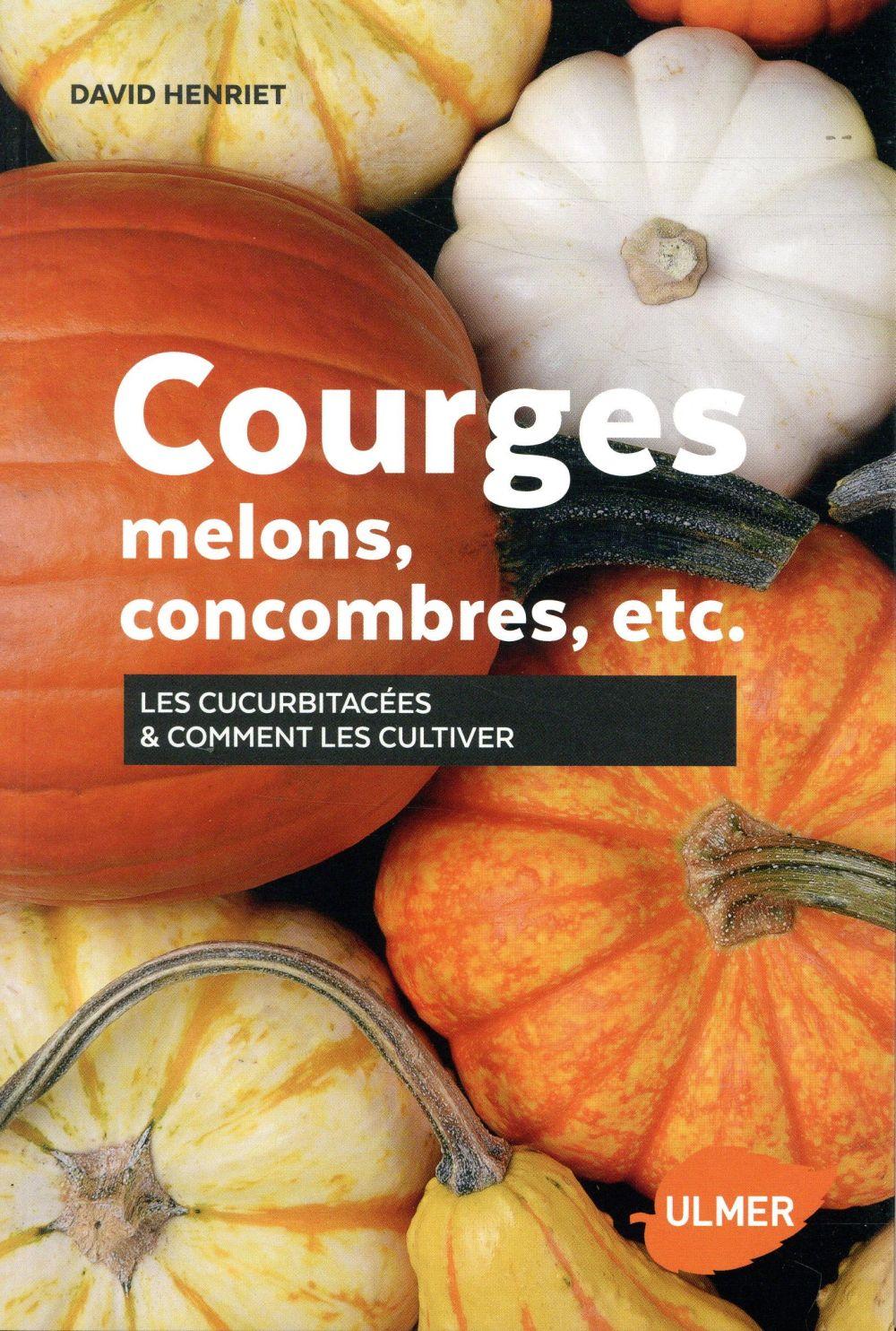 COURGES, MELONS, CONCOMBRES ETC  -  LES CUCURBITACEES et COMMENT LES CULTIVER HENRIET DAVID ULMER