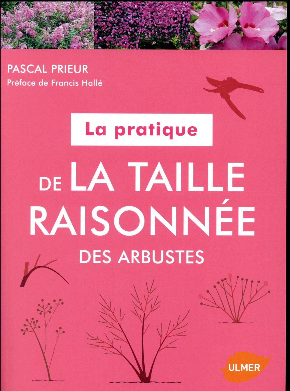 LA PRATIQUE DE LA TAILLE RAISONNEE DES ARBUSTES PRIEUR, PASCAL Ulmer