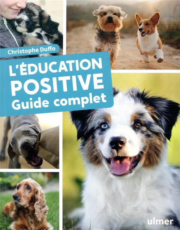 L'EDUCATION POSITIVE DU CHIEN  -  GUIDE COMPLET DUFFO, CHRISTOPHE ULMER
