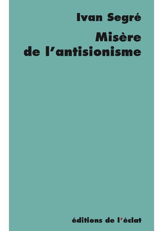MISERE DE L'ANTISIONISME  -  REPONSE AUX PIEUX DISCIPLES DU GENERAL