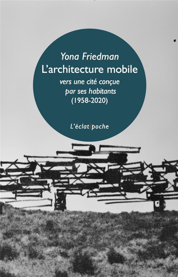 L'ARCHITECTURE MOBILE (1958-2020)  -  VERS UNE CITE CONCUE PAR SES HABITANTS EUX-MEMES