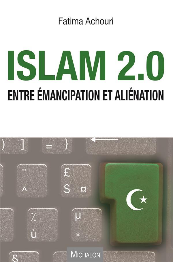ISLAM 2.0. ENTRE EMANCIPATION ET ALIENATION