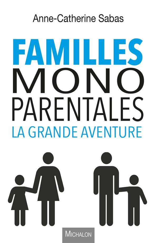 FAMILLES MONOPARENTALES, LA GR ANNE-CATHERINE SABAS MICHALON