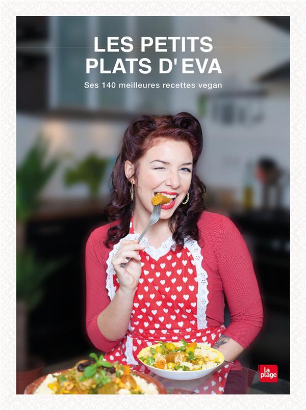 LES PETITS PLATS D'EVA  -  140 RECETTES VEGAN, FACILES ET ENGAGEES