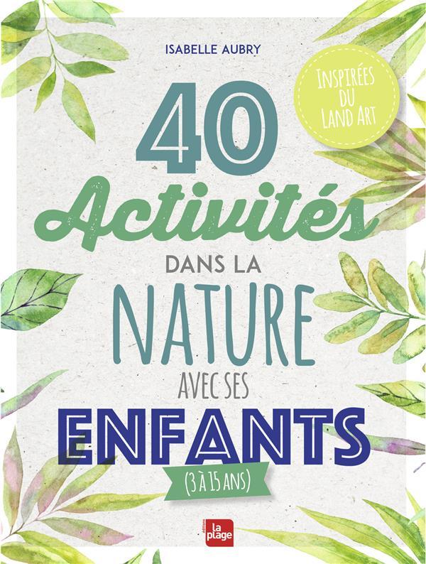 40 ACTIVITES DANS LA NATURE AVEC SES ENFANTS (3 A 15 ANS) AUBRY, ISABELLE PLAGE