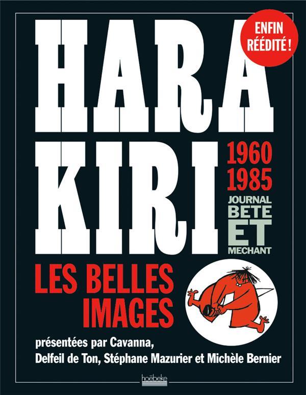 HARA KIRI, JOURNAL BETE ET MECHANT  -  LES BELLES IMAGES, 1960-1985 COLLECTIF HOEBEKE