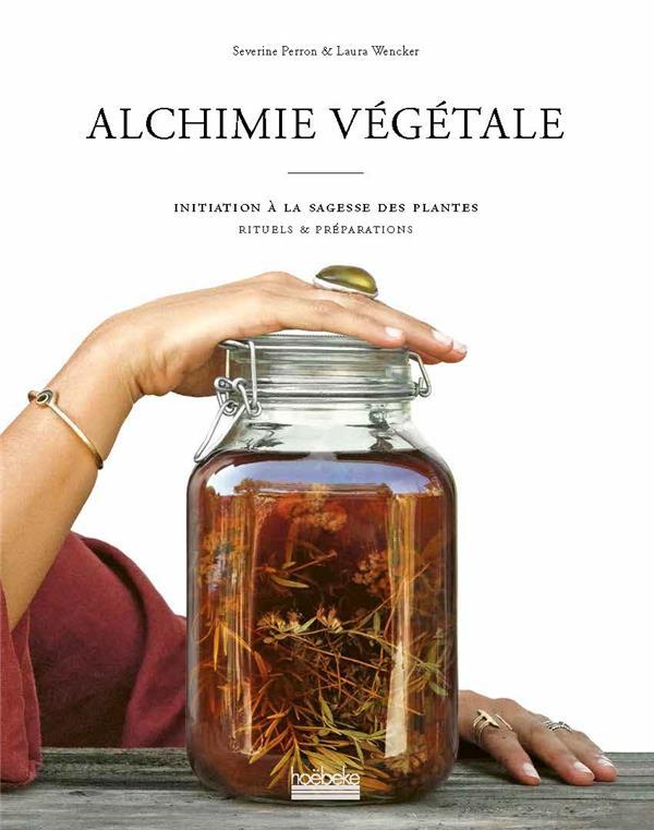 ALCHIMIE VEGETALE     INITIATION A LA SAGESSE DES PLANTES     RITUELS DE PREPARATIONS