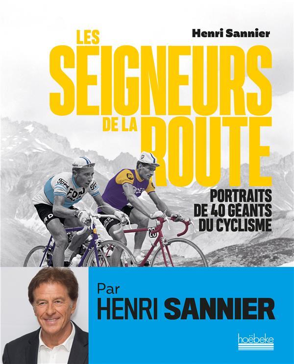 LES SEIGNEURS DE LA ROUTE  -  PORTRAITS DE 40 GEANTS DU CYCLISME