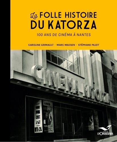 LE KATORZA, 100 ANS DE CINEMA A NANTES