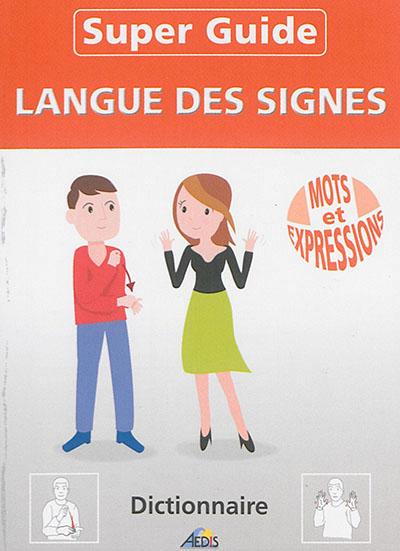 SUPER GUIDE LANGUE DES SIGNES MOTS ET EXPRESSIONS