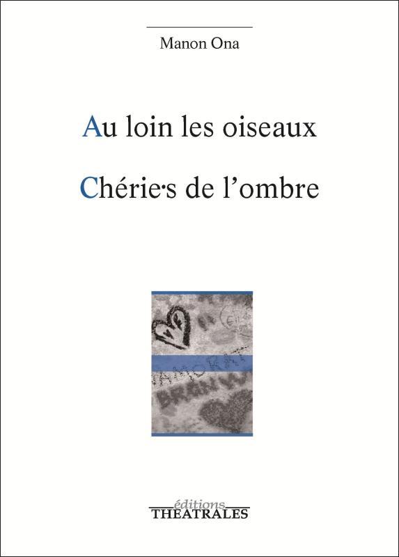 AU LOIN LES OISEAUX - CHERIE.S DE L'OMBRE