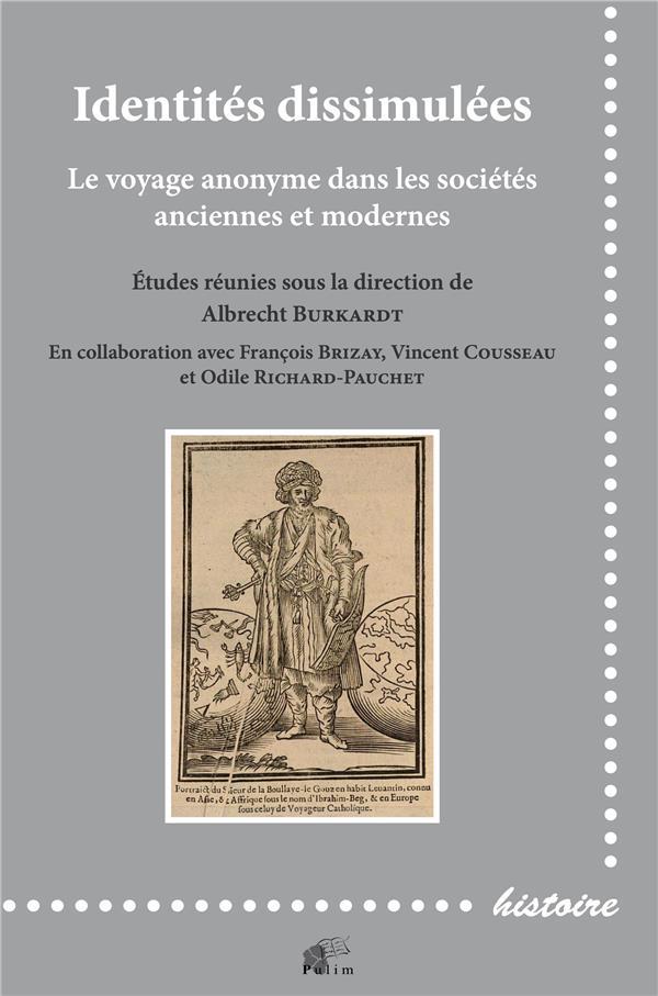 IDENTITES DISSIMULEES - LE VOYAGE ANONYME DANS LES SOCIETES ANCIENNES ET MODERNES