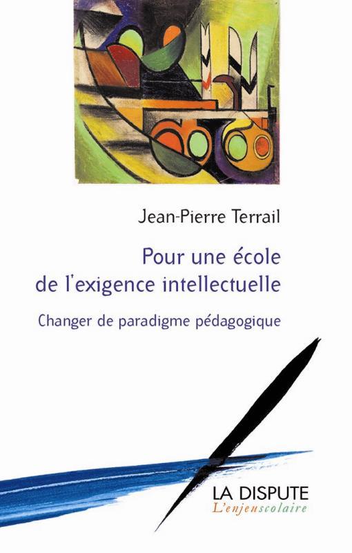 POUR UNE ECOLE DE L'EXIGENCE INTELLECTUELLE CHANGER DE PARADIGME PEDAGOGIQUE