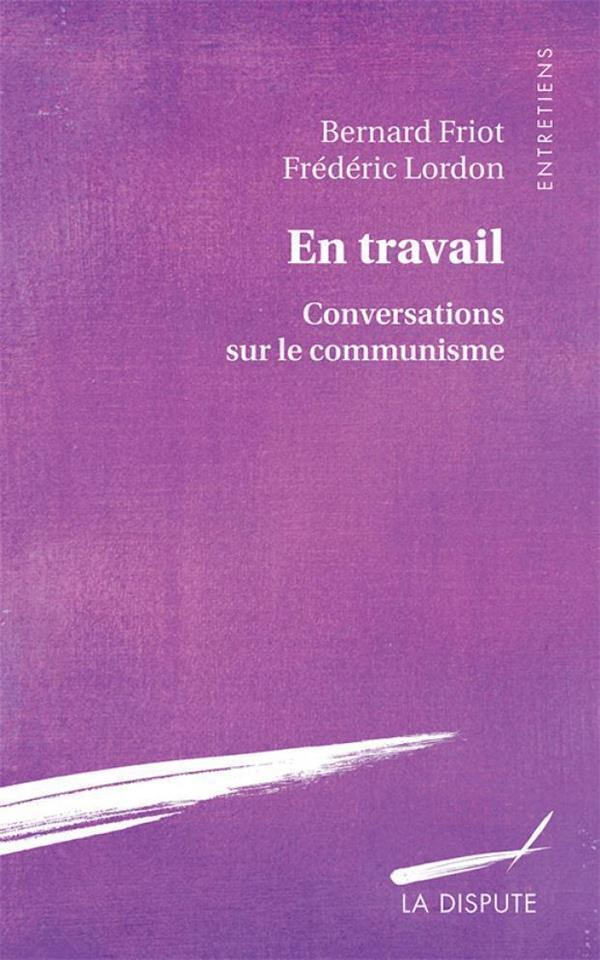 EN TRAVAIL : CONVERSATIONS SUR LE COMMUNISME