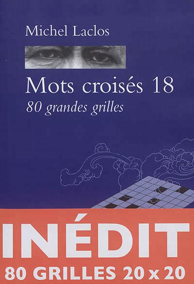MOTS CROISES 18 - 80 GRANDES GRILLES INEDITES Laclos Michel Zulma