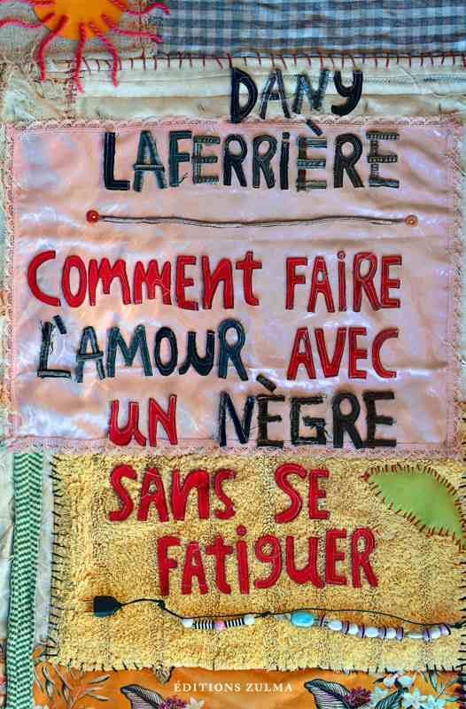 COMMENT FAIRE L'AMOUR AVEC UN NEGRE SANS SE FATIGUER LAFERRIERE, DANY ZULMA