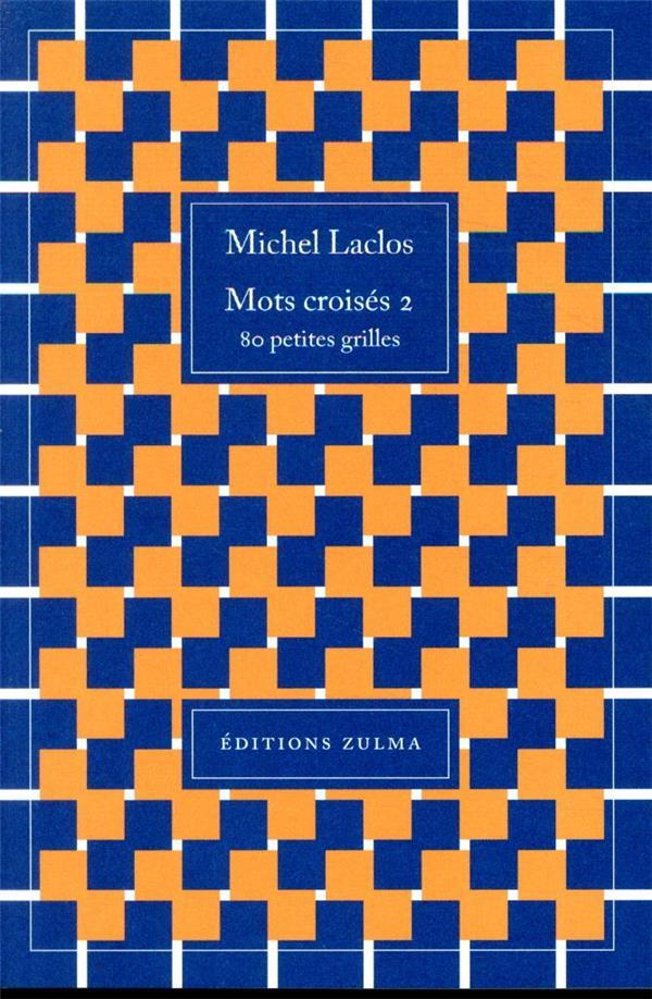 MOTS CROISES T.2  -  80 PETITES GRILLES LACLOS MICHEL ZULMA