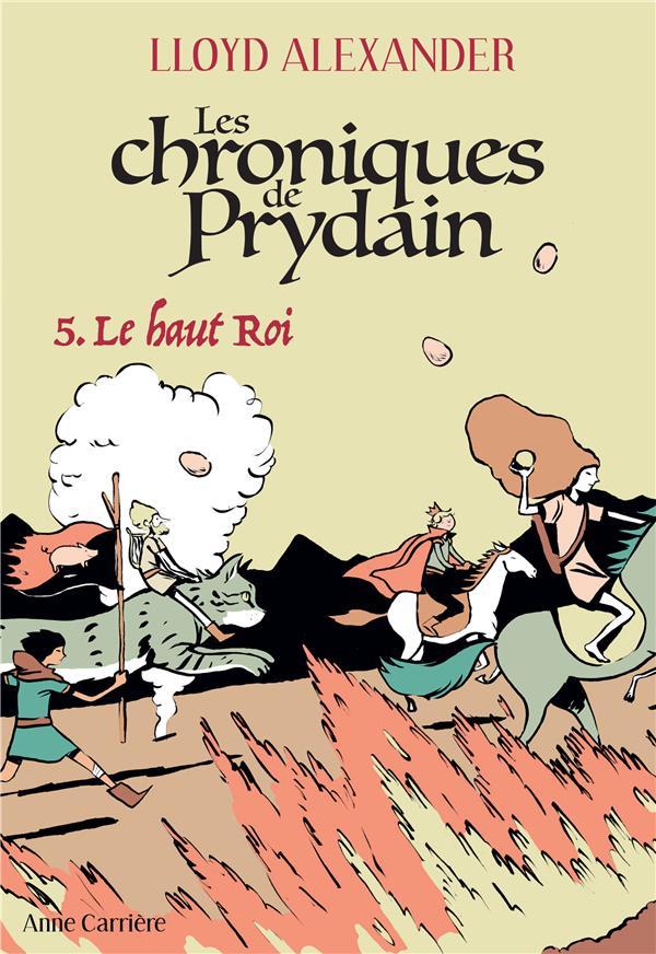 LES CHRONIQUES DE PRYDAIN T.5  -  LE HAUT ROI ALEXANDER LLOYD ANNE CARRIERE