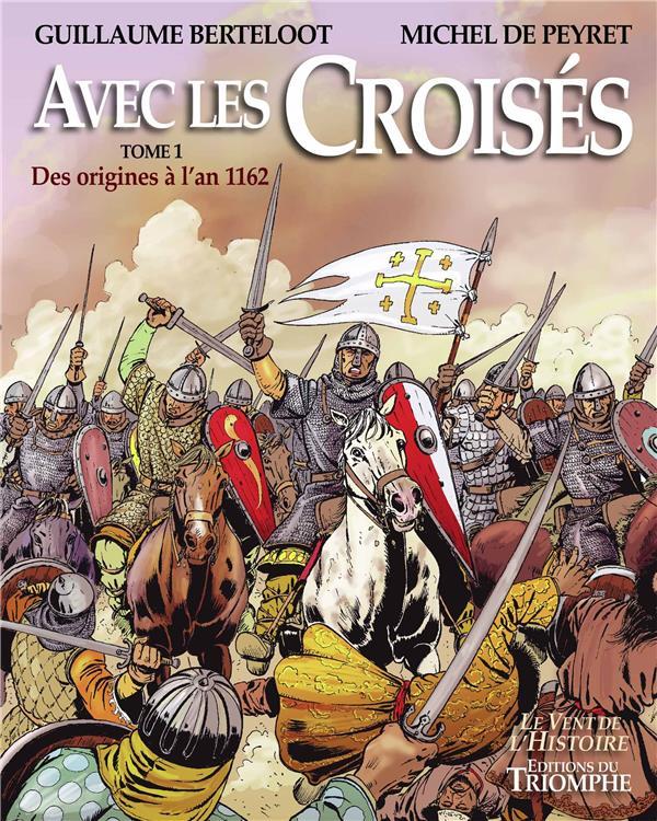 AVEC LES CROISES T.1  -  DES ORIGINES A 1162