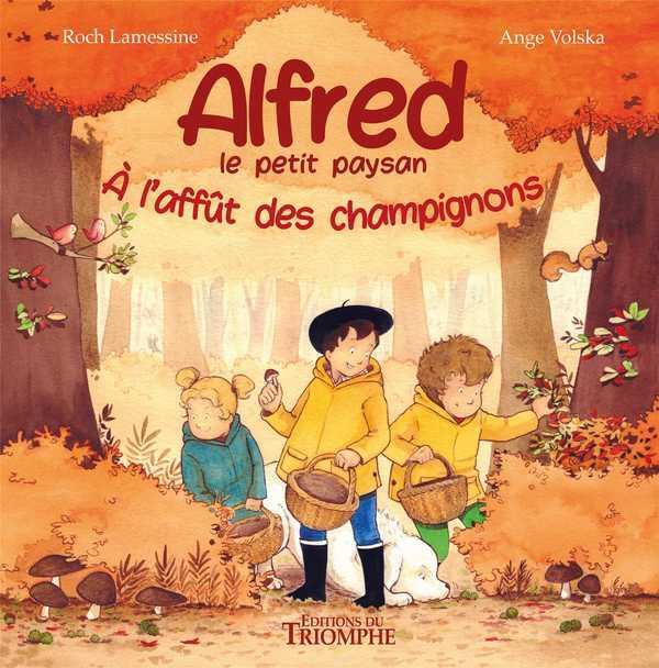 ALFRED LE PETIT PAYSAN  -  A L'AFFUT DES CHAMPIGNONS