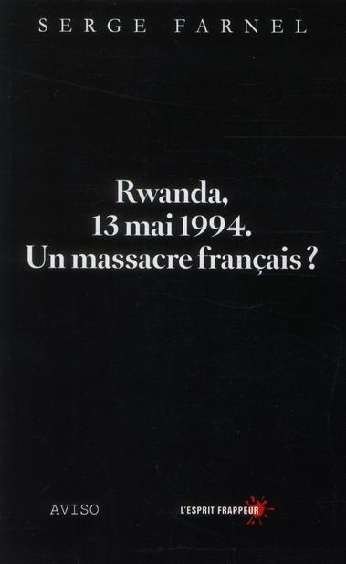 RWANDA, 13 MAI 1994. UN MASSACRE FRANCAIS