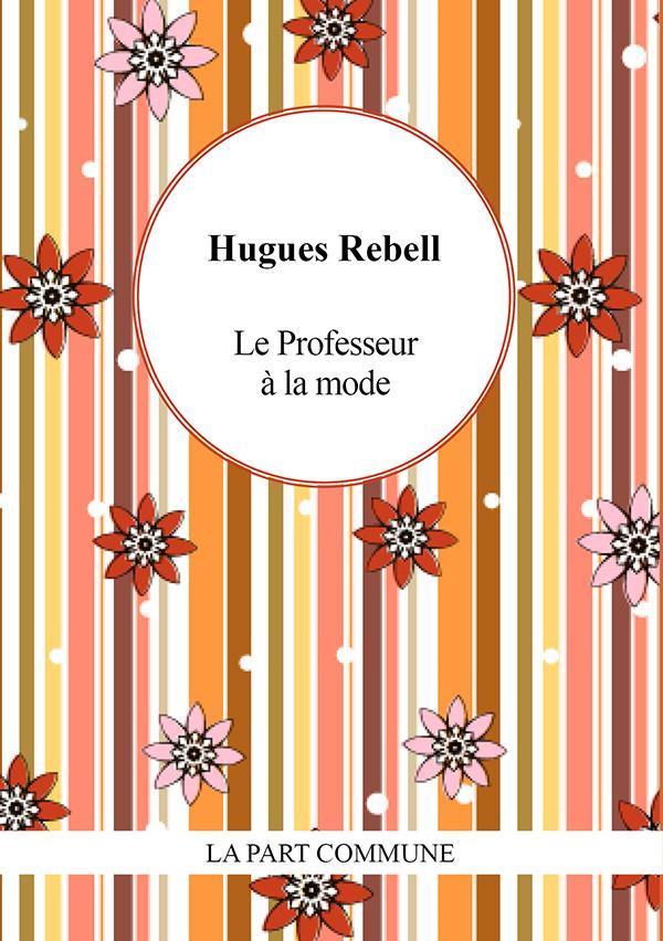 LE PROFESSEUR A LA MODE SUIVI REBELL HUGUES PART COMMUNE