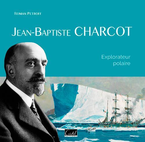 JEAN-BAPTISTE CHARCOT  -  EXPLORATEUR POLAIRE PETROFF ROMAN CRISTEL