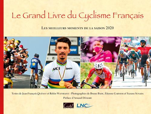 LE GRAND LIVRE DU CYCLISME FRANCAIS  -  LES MEILLEURS MOMENTS DE LA SAISON (EDITION 2020) QUENET JEAN-FRANCOIS CRISTEL