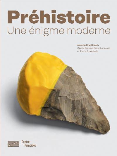 PREHISTOIRE CATALOGUE DE L'EXPOSITION (LA) - UNE INVENTION MODERNE