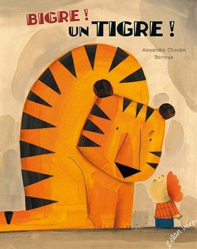 BIGRE ! UN TIGRE ! ALEXANDRE CHARDIN / ELAN VERT