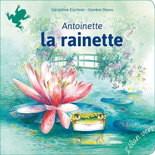 ANTOINETTE LA RAINETTE (COLL. PREMIERS PAS) - LES JARDINS DE GIVERNY - CLAUDE MONET  HURTUBISE HMH