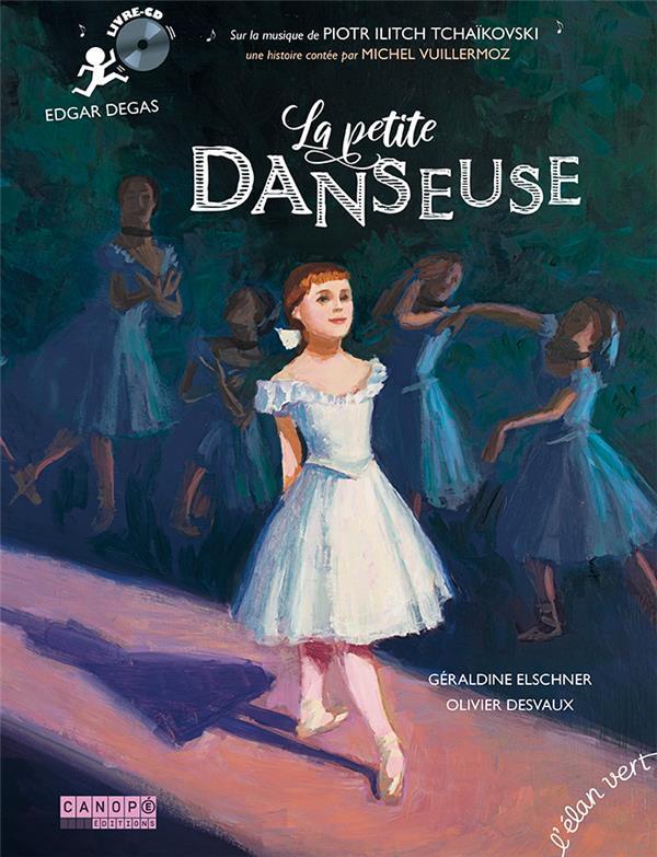 LA PETITE DANSEUSE - LIVRE CD - EDGAR DEGAS GERALDINE ELSCHNER HURTUBISE HMH
