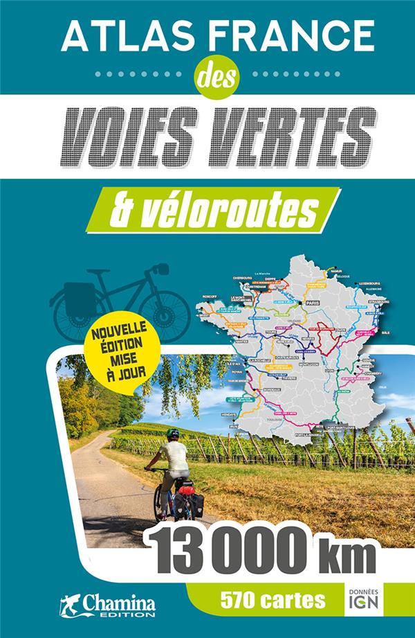 ATLAS FRANCE DES VOIES VERTES et VELOROUTES  -  13 000 KM, 570 CARTES COLLECTIF CHAMINA