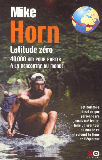 LATITUDE ZERO  -  40000 KM POUR PARTIR A LA RENCONTRE DU MONDE HORN, MIKE XO