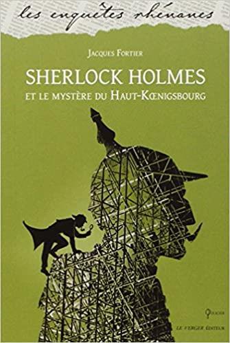 SHERLOCK HOLMES ET LE MYSTERE DU HAUT-KOENIGSBOURG FORTIER JACQUES VERGER