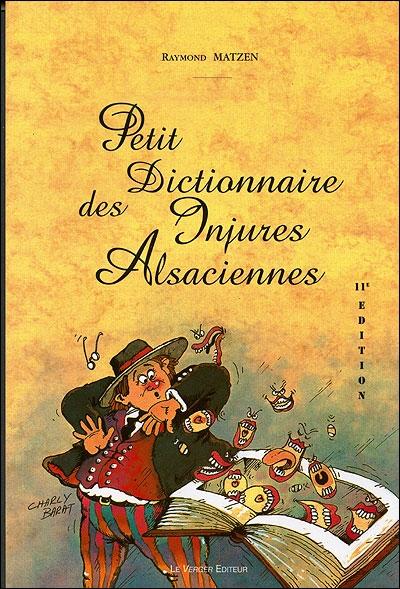 PETIT DICTIONNAIRE DES INJURES ALSACIENNES (11E EDITION) MATZEN RAYMOND VERGER