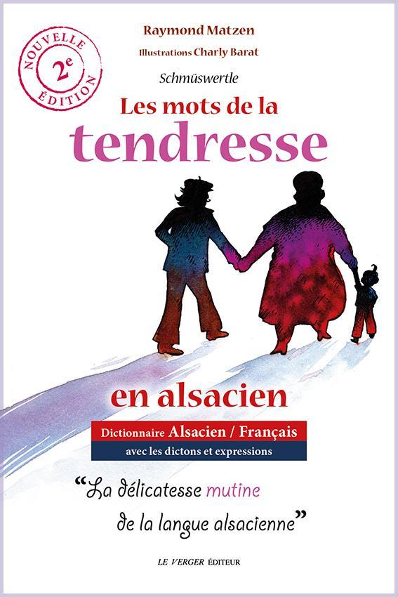 LES MOTS DE LA TENDRESSE EN ALSACIEN - SCHMUSWERTLE MATZEN RAYMOND VERGER