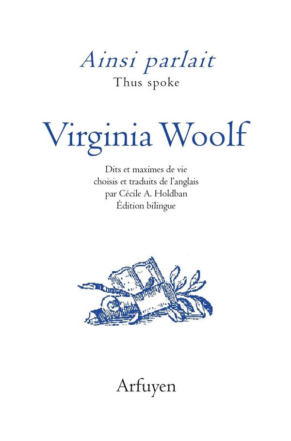 AINSI PARLAIT  -  VIRGINIA WOOLF  -  DITS ET MAXIMES DE VIE WOOLF VIRGINIA ARFUYEN