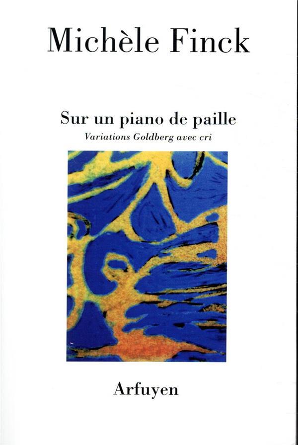 SUR UN PIANO DE PAILLE  -  VARIATIONS GOLDBERG AVEC CRI