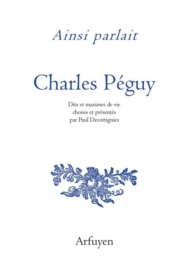 AINSI PARLAIT  -  CHARLES PEGUY  -  DITS ET MAXIMES DE VIE